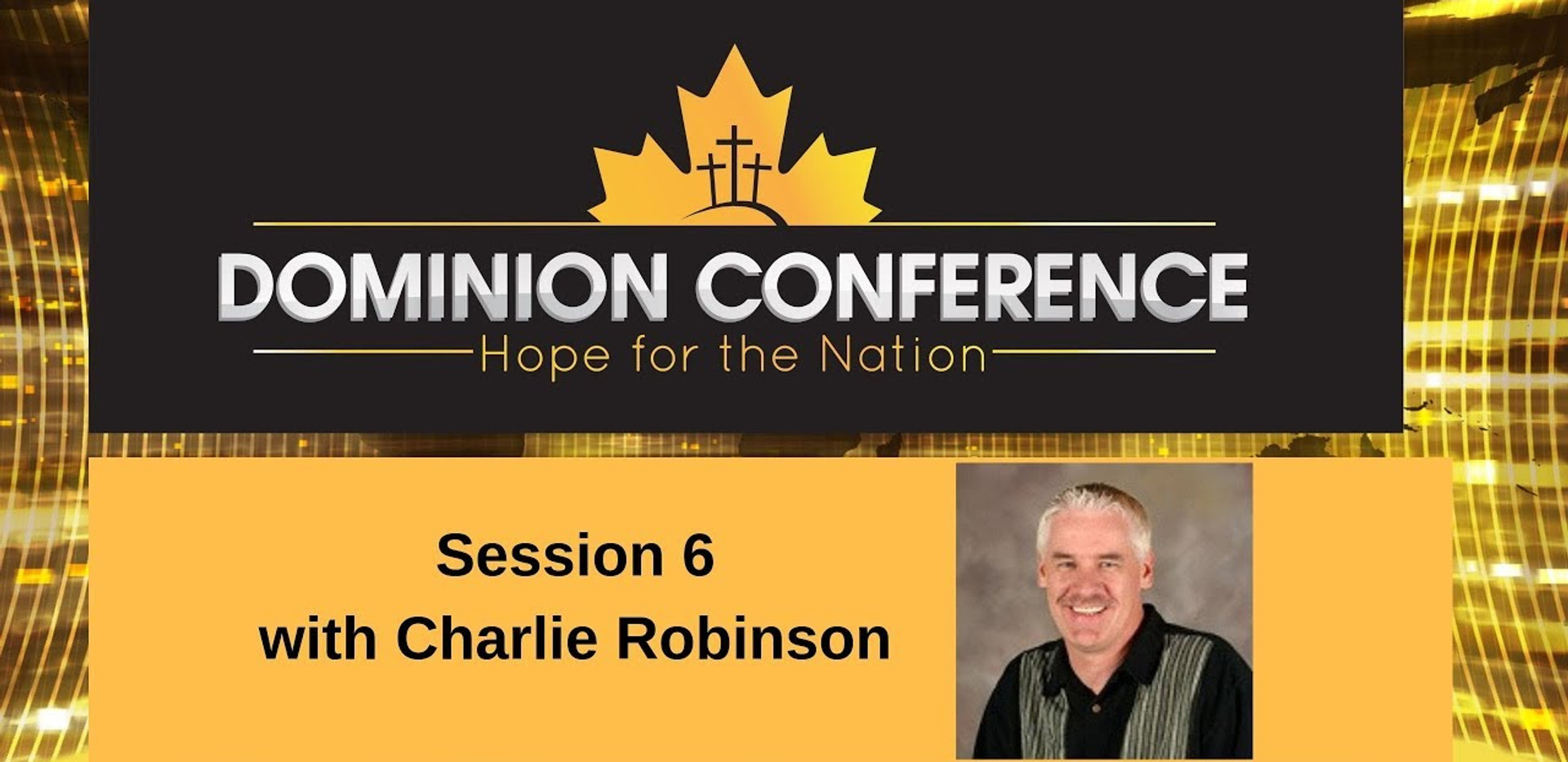 Dominion Conference Lethbridge 2019 | Session Six Part One | Sunday, June 30th 2019 | Charlie Robinson