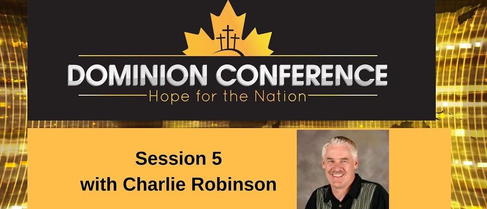 Dominion Conference Lethbridge 2019 | Session Five | Sunday, June 30th 2019 | Charlie Robinson