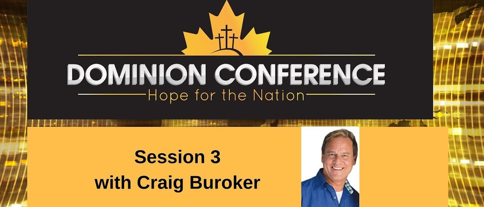 Dominion Conference Lethbridge 2019 | Session Three | Saturday, June 29th 2019 | Craig Buroker