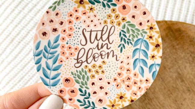 Still In Bloom Sticker
