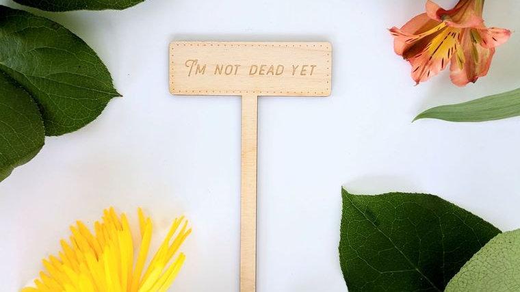 I'm Not Dead Yet Garden Marker