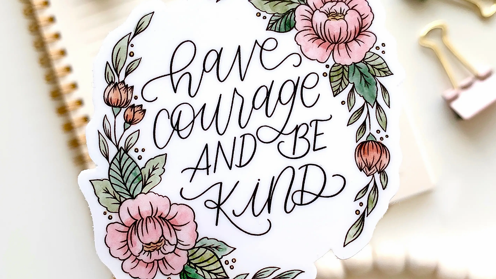 Have Courage & Be Kind Sticker