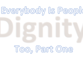 Everybody Is People Too, Part One