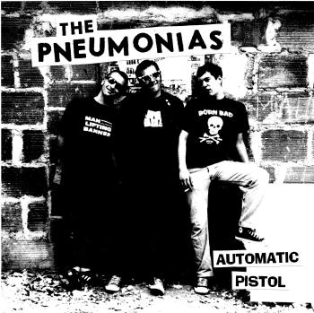 "THE PNEUMONIAS ""Automatic Pistol"" 7""/45T"