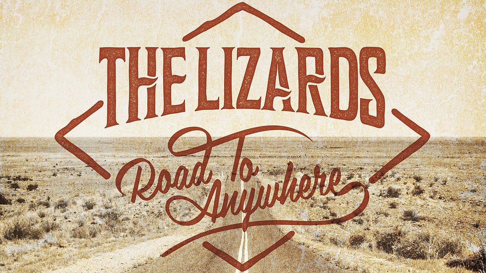 """THE LIZARDS """"Road To Anywhere"""""""