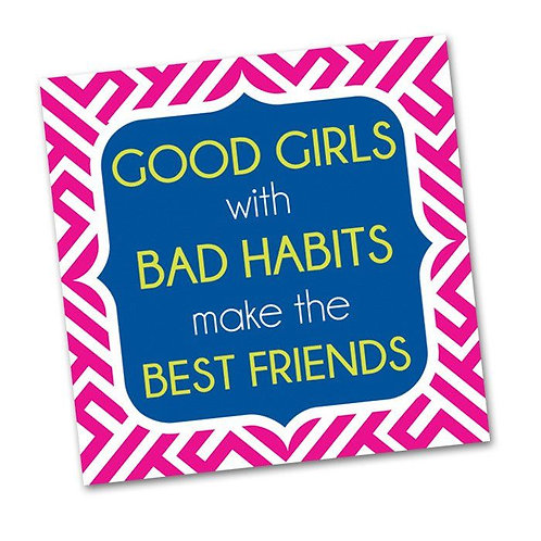 """""""Good Girls With Bad Habits Make The Best Friends"""" Cocktail Napkins- 20 Count"""