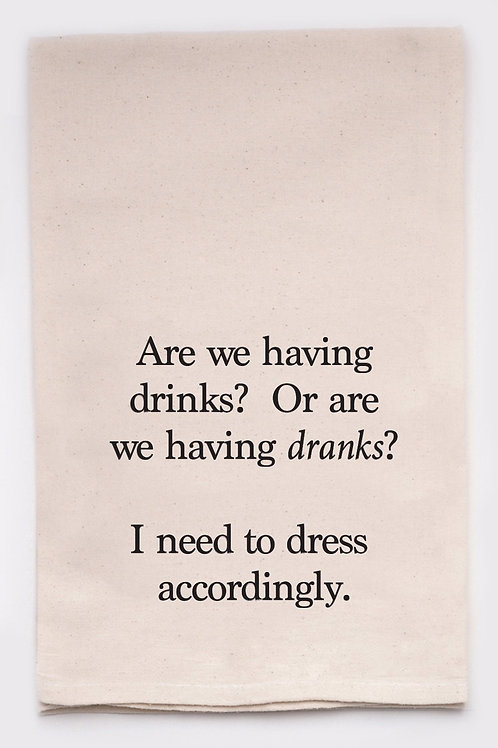"Ellembee- ""Are We Having Drinks? Or Are We Having Dranks?"" Funny Tea Towel"