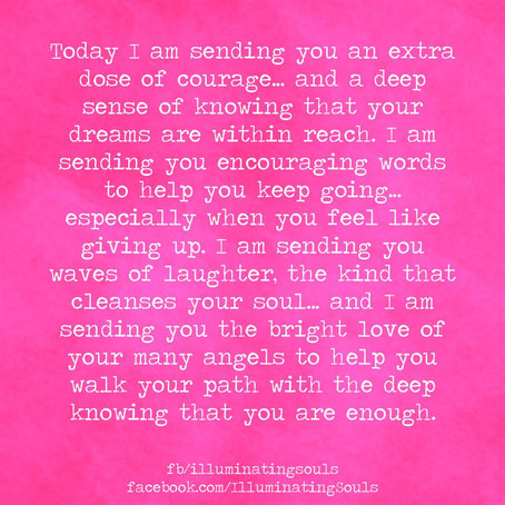 TODAY I AM SENDING YOU COURAGE