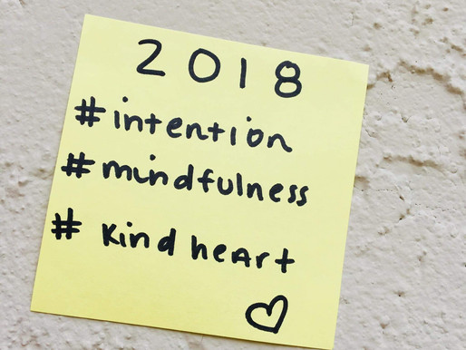 2018: INTENTION, MINDFULNESS AND KIND HEART