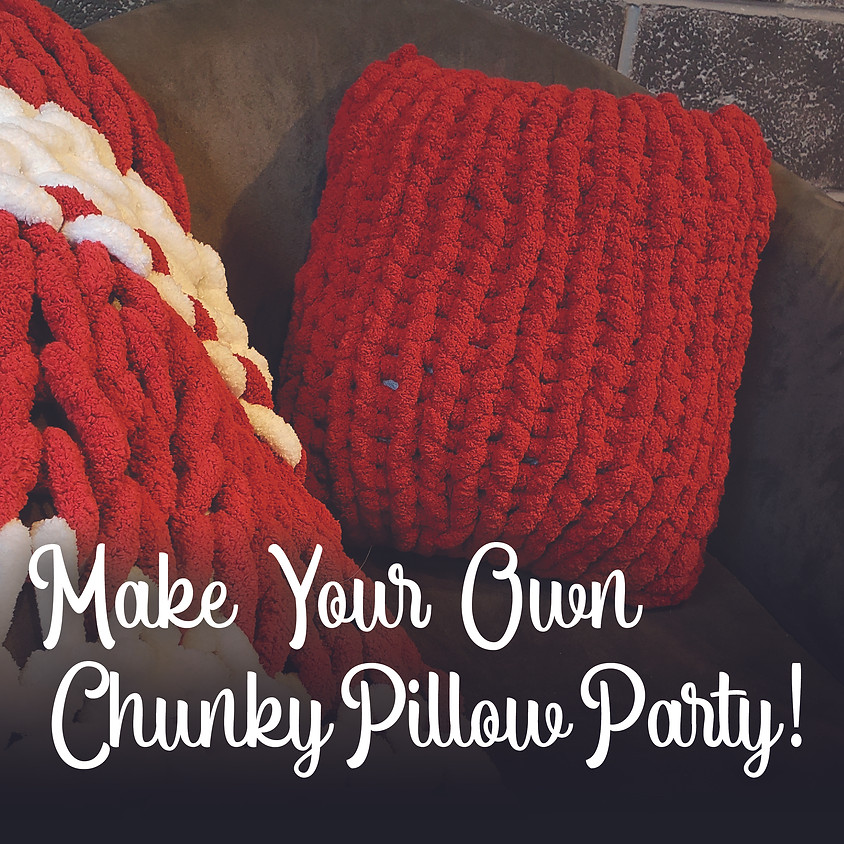 Chunky Knit Pillow Party In-Studio or Online