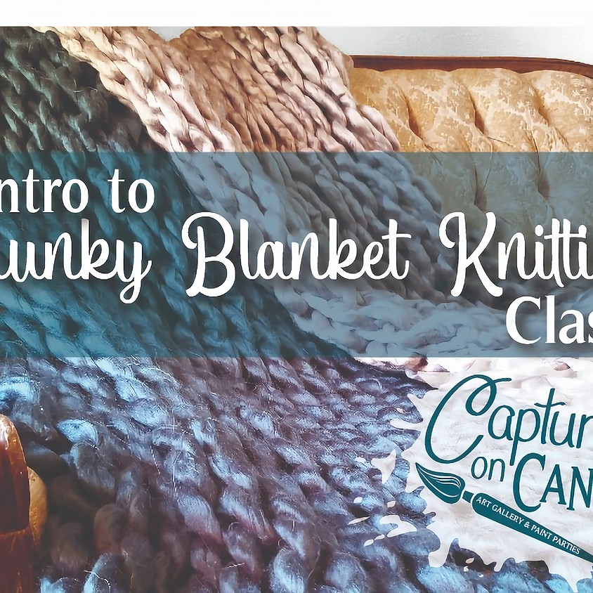 Chunky Knit Blanket Class - Live or In-Studio