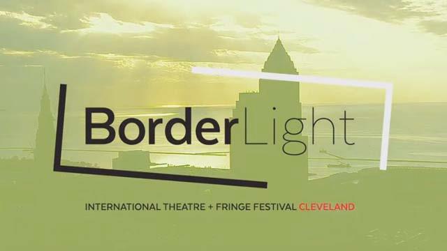 BorderLight International Theatre + Fringe Festival Cleveland