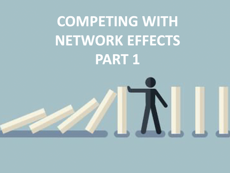 How to compete and beat network effects (PART 1)