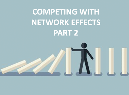 How to compete and beat network effects (PART 2)