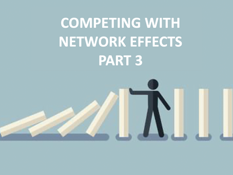How to compete and beat network effects (PART 3)