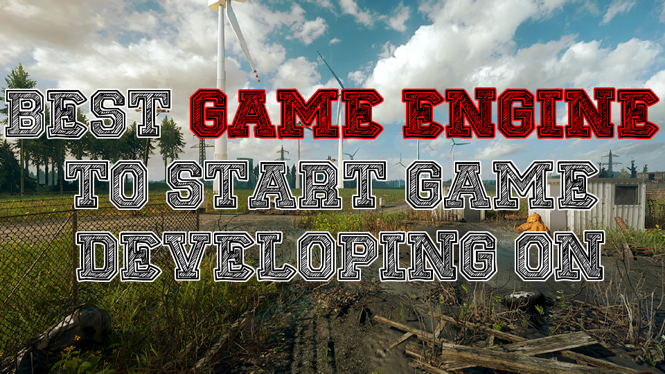 Best Game Engine to Start Game Developing on