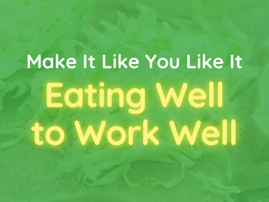 Make It Like You Like It: Eating Well to Work Well