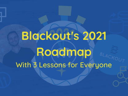Blackout's 2021 Roadmap: With 3 Lessons for Everyone