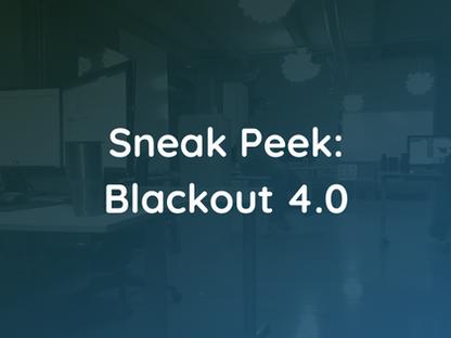 Sneak Peek: Blackout 4.0