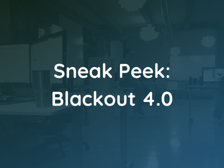 Sneak Peek: Blackout 4.0