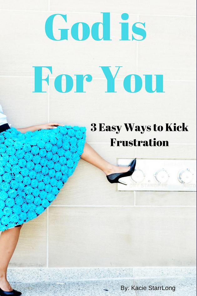 3 Ways to Kick Frustration | Kacie Starr Long | Inspired Overflow
