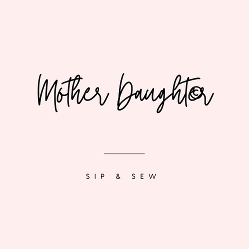 Mother Daughter Sip & Sew