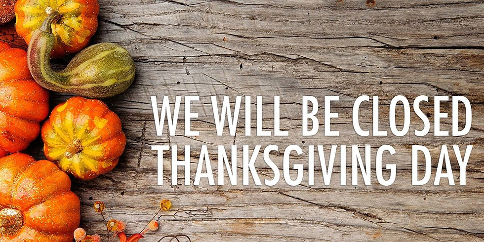 Closed for Thanksgiving. Happy Holidays!