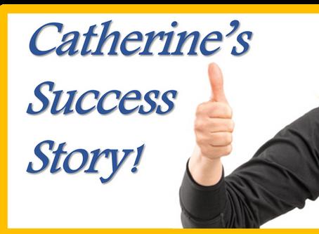 Catherine's Success Story