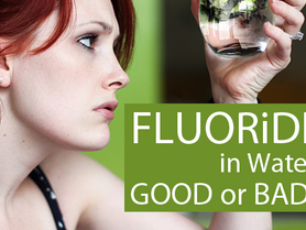Fluoride in water, good or bad?