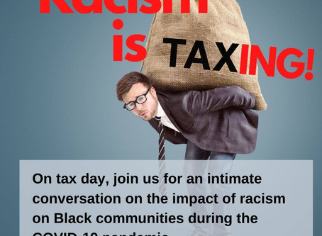 Racism is Taxing!  Impact of Racism on Black Communities During COVID-19 Pandemic