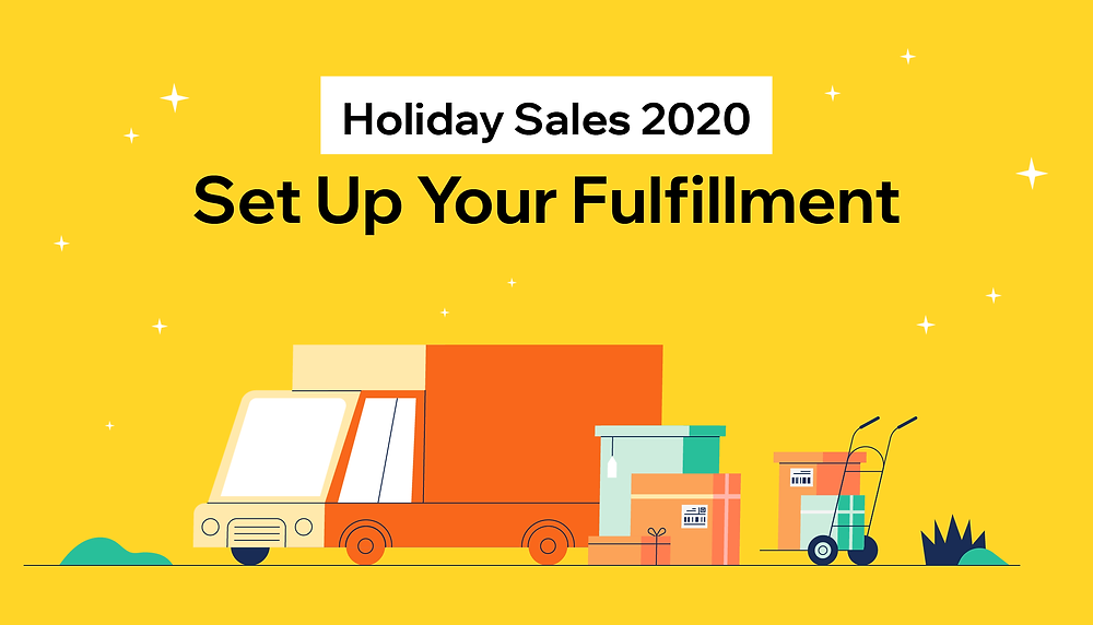 Complete the Sale: Set up Fulfillment & Shipping for Holiday Season 2020