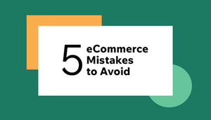 5 eCommerce Marketing & Business Mistakes to Avoid (Slidedeck & Video)