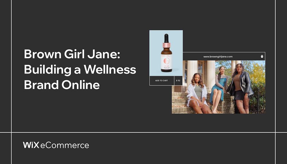 How Brown Girl Jane Built an Impact-Driven Wellness Brand Online