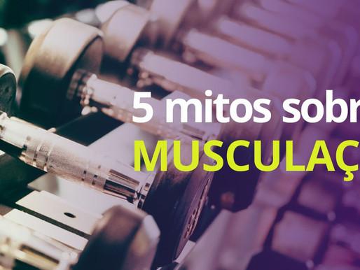 5 grandes mitos da musculação