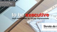 Jesienne Warsztaty Kompetencji Biznesowych, część III: How to be executive?