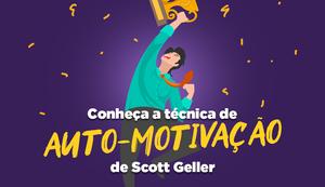 Conheça A Técnica De Auto Motivação De Scott Geller