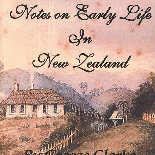 Notes on Early Life in NZ, by George Clarke