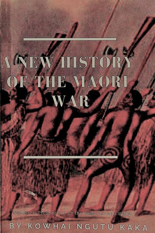 A NEW HISTORY OF THE MAORI WAR by Kowhai Ngutu Kaka 1883/84