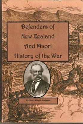 Defenders of New Zealand and Maori History of the War. by Thos. Wayth Gudgeon.