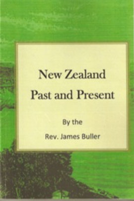 New Zealand Past and Present by the Rev. James Buller