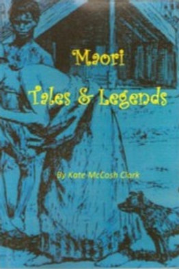 Maori Tales and Legends, by Kate McCosh Clark.