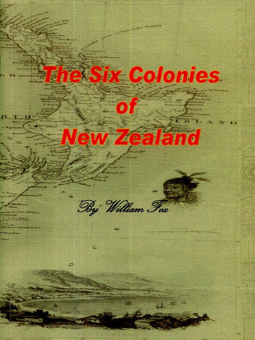 The Six Colonies of New Zealand by William Fox