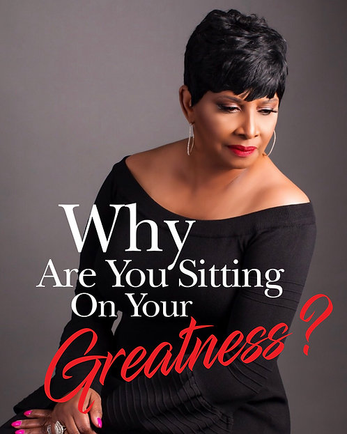 Why Are You Sitting On Your Greatness?