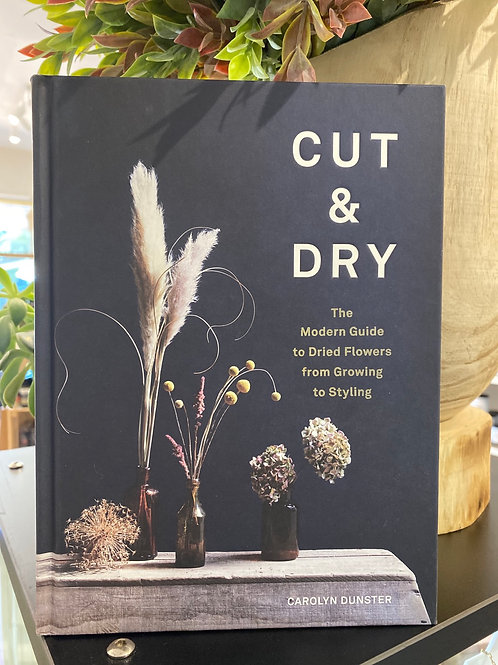 Cut and Dry -The Modern Guide to Dried Flowers