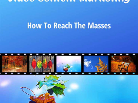 Video Content Marketing: How To Reach The Masses