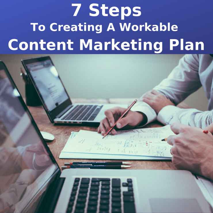 Content Marketing Plan:  7 Steps to Creating a Workable One