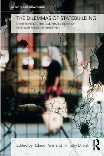 Roland Paris and Timothy D. Sisk, eds., Dilemmas of Statebuilding: Confronting the Contradictions of Postwar Peace Operations