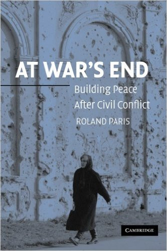 Roland Paris, At War's End: Building Peace After Civil Conflict