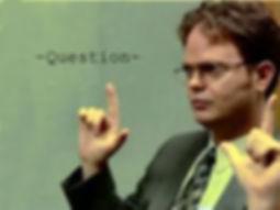 _Question_  -Dwight Schrute.jpeg