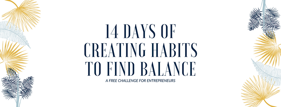 14 Days of creating habits to find balance